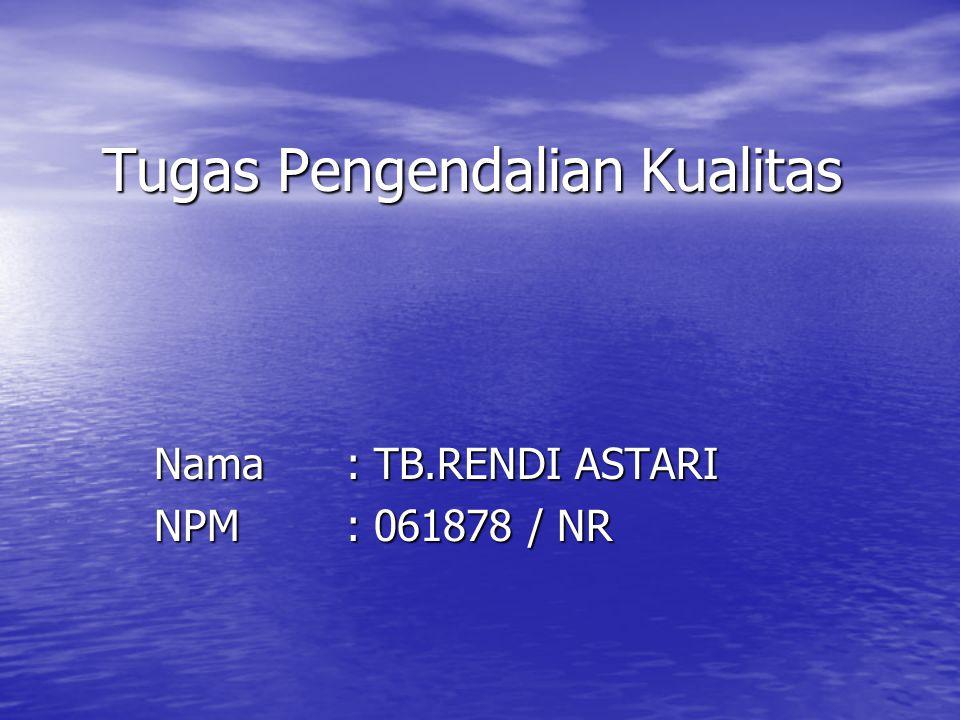 Tugas Pengendalian Kualitas Nama: TB.RENDI ASTARI NPM: 061878 / NR