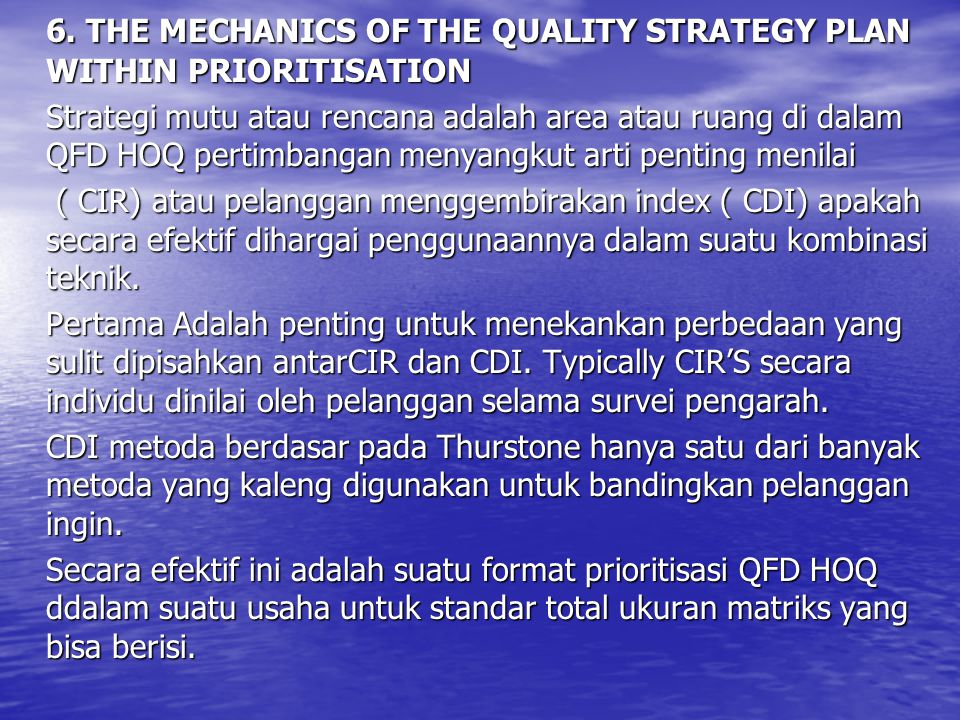 6. THE MECHANICS OF THE QUALITY STRATEGY PLAN WITHIN PRIORITISATION Strategi mutu atau rencana adalah area atau ruang di dalam QFD HOQ pertimbangan me