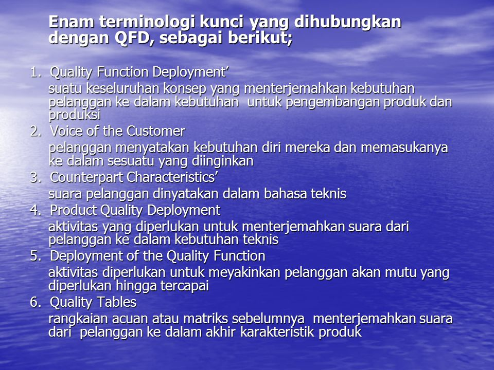 Enam terminologi kunci yang dihubungkan dengan QFD, sebagai berikut; 1.