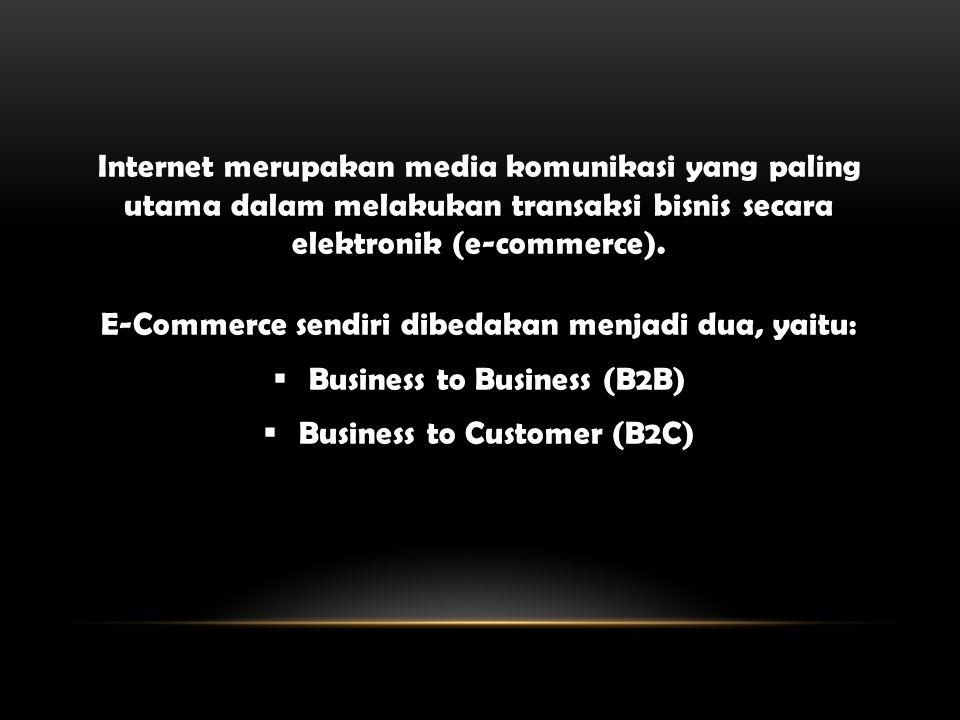 Perbedaan antara B2B dan B2C B2BB2C  Tidak melibatkan banyak orang  Orang yang terlibat dalam transaksi sudah terlatih dalam penggunaan SI  Situs untuk B2B tidak terlalu rumit  Pembayaran ada dalam sistem terpisah dari sistem e-commerce  Memerlukan perbedaan desain yang mendasar  Tidak semua konsumen memiliki keahlian TI  Situs perusahaan memiliki instruksi yang jelas dan membantu konsumen