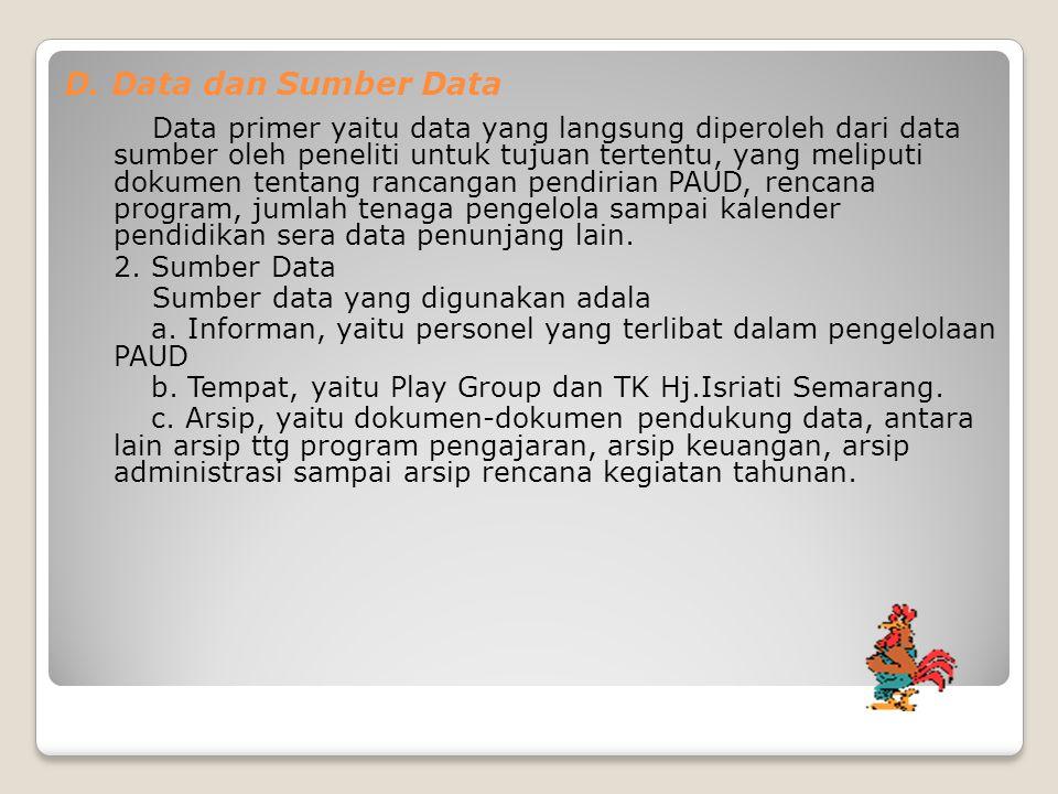 D. Data dan Sumber Data Data primer yaitu data yang langsung diperoleh dari data sumber oleh peneliti untuk tujuan tertentu, yang meliputi dokumen ten