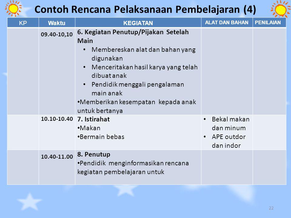 Contoh Rencana Pelaksanaan Pembelajaran (4) 22 KPWaktuKEGIATAN ALAT DAN BAHANPENILAIAN 09.40-10,10 6. Kegiatan Penutup/Pijakan Setelah Main Membereska