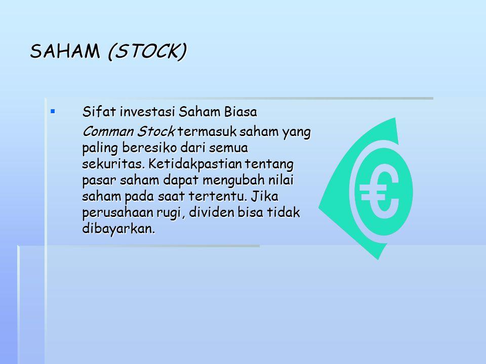 SAHAM (STOCK)  Sifat investasi Saham Biasa Comman Stock termasuk saham yang paling beresiko dari semua sekuritas. Ketidakpastian tentang pasar saham
