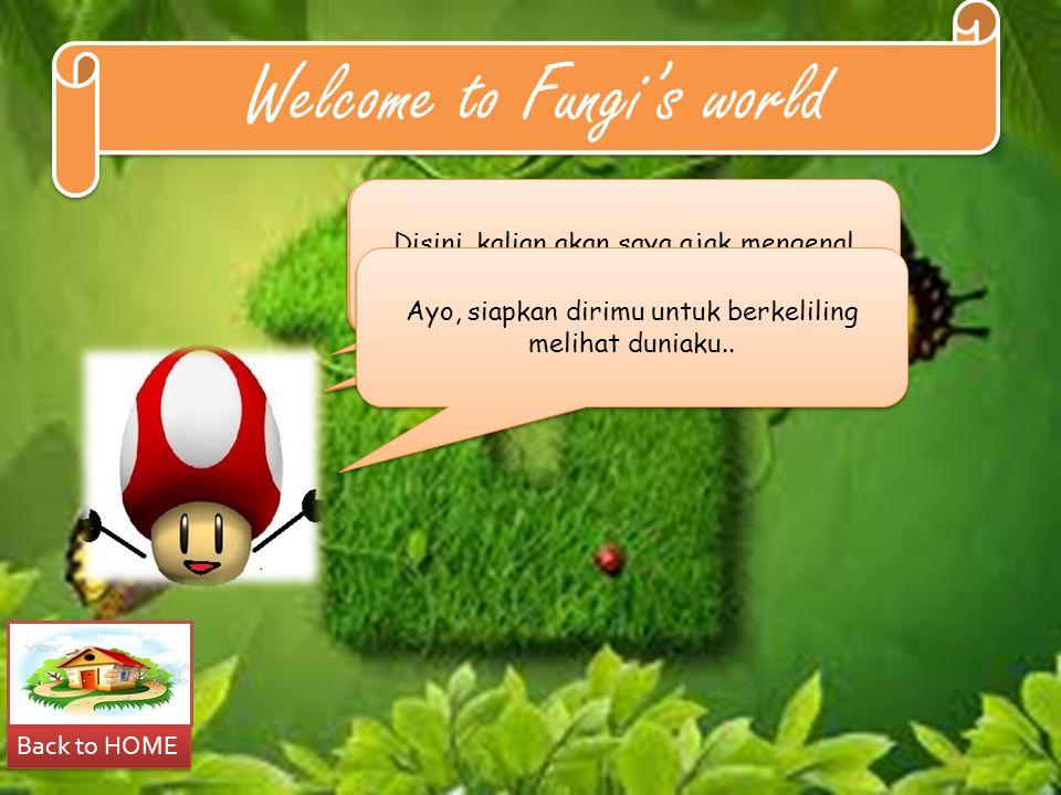 Welcome to Fungi's world Welcome to Fungi's world Let's learn about Fung i… Back to HOME Selamat datang di dunia Fungi… Perkenalkan, saya adalah Fungus.