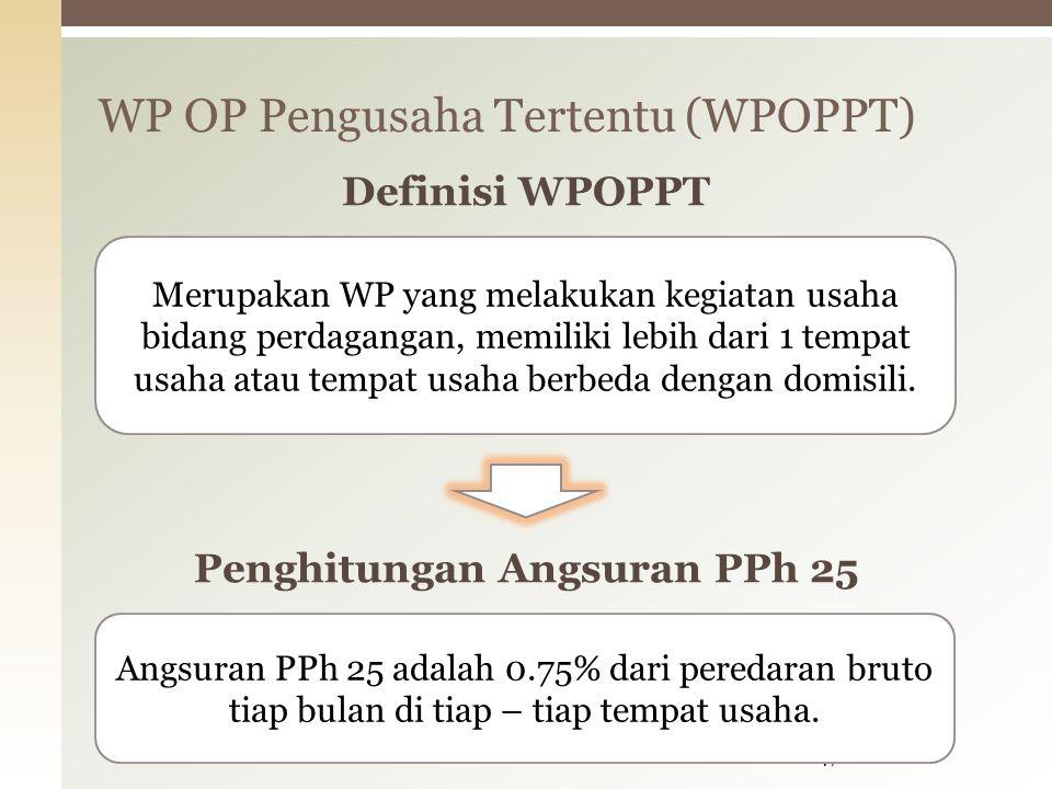 WP OP Pengusaha Tertentu (WPOPPT) 47 Merupakan WP yang melakukan kegiatan usaha bidang perdagangan, memiliki lebih dari 1 tempat usaha atau tempat usaha berbeda dengan domisili.