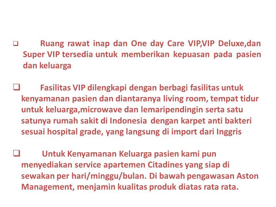  Ruang rawat inap dan One day Care VIP,VIP Deluxe,dan Super VIP tersedia untuk memberikan kepuasan pada pasien dan keluarga  Fasilitas VIP dilengkap