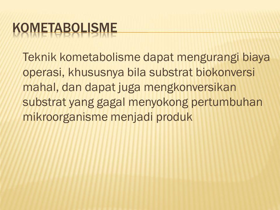 Teknik kometabolisme dapat mengurangi biaya operasi, khususnya bila substrat biokonversi mahal, dan dapat juga mengkonversikan substrat yang gagal men