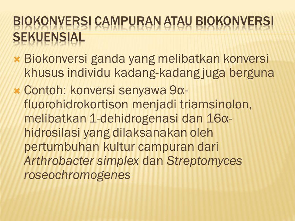  Biokonversi ganda yang melibatkan konversi khusus individu kadang-kadang juga berguna  Contoh: konversi senyawa 9α- fluorohidrokortison menjadi tri