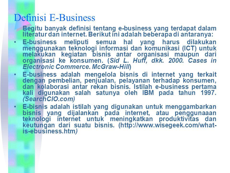Definisi E-Business Begitu banyak definisi tentang e-business yang terdapat dalam literatur dan internet. Berikut ini adalah beberapa di antaranya: E-