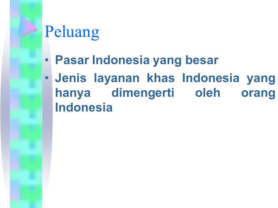 Peluang Pasar Indonesia yang besar Jenis layanan khas Indonesia yang hanya dimengerti oleh orang Indonesia
