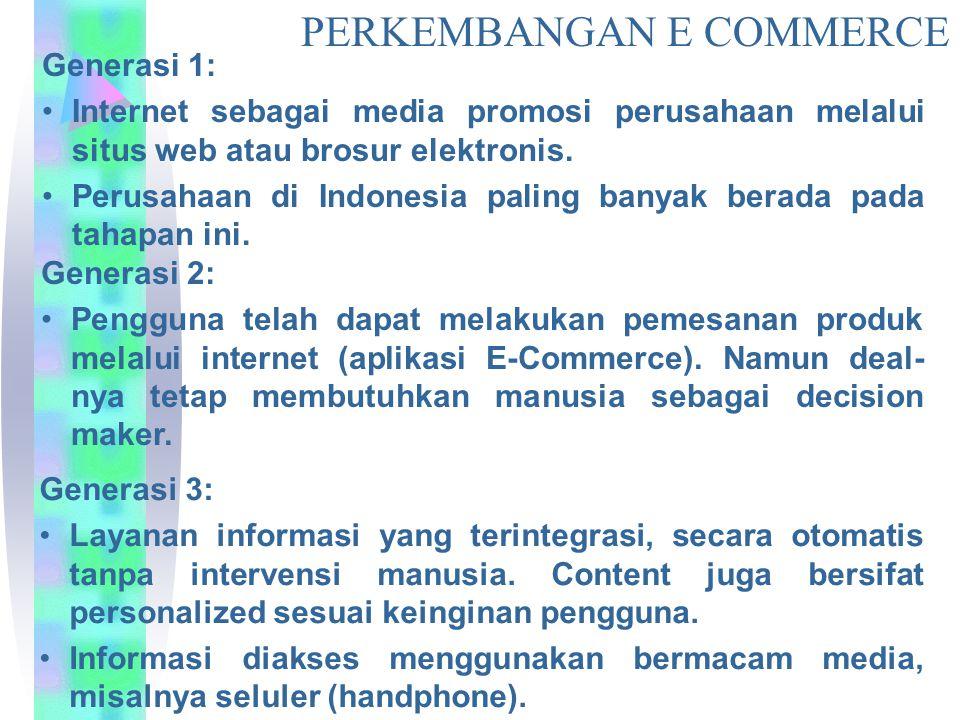 Generasi 1: Internet sebagai media promosi perusahaan melalui situs web atau brosur elektronis. Perusahaan di Indonesia paling banyak berada pada taha
