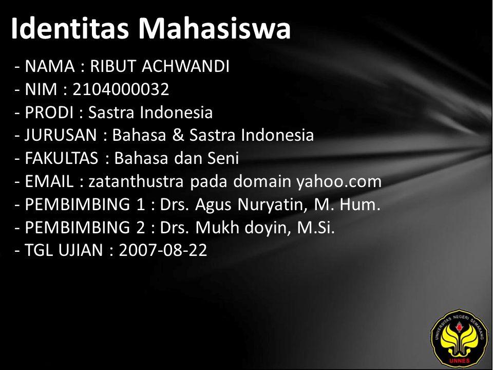 Identitas Mahasiswa - NAMA : RIBUT ACHWANDI - NIM : 2104000032 - PRODI : Sastra Indonesia - JURUSAN : Bahasa & Sastra Indonesia - FAKULTAS : Bahasa dan Seni - EMAIL : zatanthustra pada domain yahoo.com - PEMBIMBING 1 : Drs.