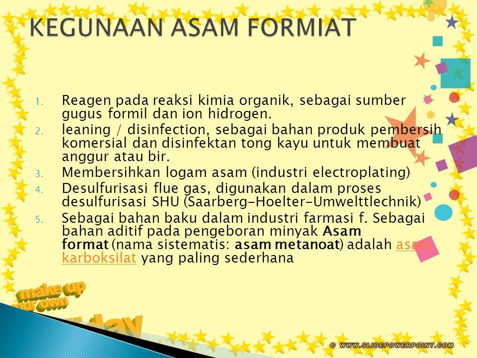 1. Reagen pada reaksi kimia organik, sebagai sumber gugus formil dan ion hidrogen. 2. leaning / disinfection, sebagai bahan produk pembersih komersial