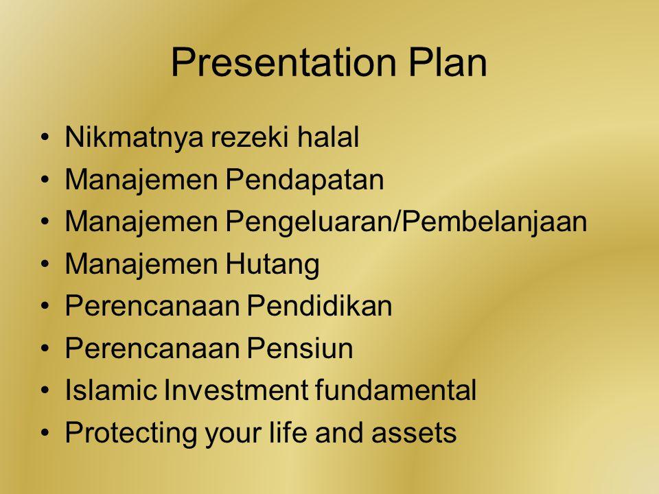 Presentation Plan Nikmatnya rezeki halal Manajemen Pendapatan Manajemen Pengeluaran/Pembelanjaan Manajemen Hutang Perencanaan Pendidikan Perencanaan Pensiun Islamic Investment fundamental Protecting your life and assets