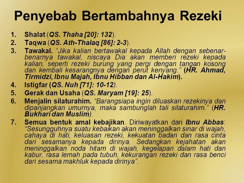 """Penyebab Bertambahnya Rezeki 1.Shalat (QS. Thaha [20]: 132). 2.Taqwa (QS. Ath-Thalaq [86]: 2-3). 3.Tawakal. """"Jika kalian bertawakal kepada Allah denga"""
