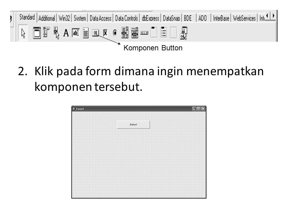 2.Klik pada form dimana ingin menempatkan komponen tersebut. Komponen Button