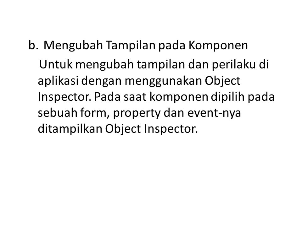 b.Mengubah Tampilan pada Komponen Untuk mengubah tampilan dan perilaku di aplikasi dengan menggunakan Object Inspector. Pada saat komponen dipilih pad