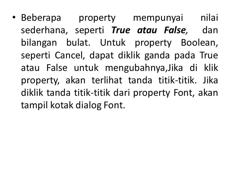 Beberapa property mempunyai nilai sederhana, seperti True atau False, dan bilangan bulat. Untuk property Boolean, seperti Cancel, dapat diklik ganda p