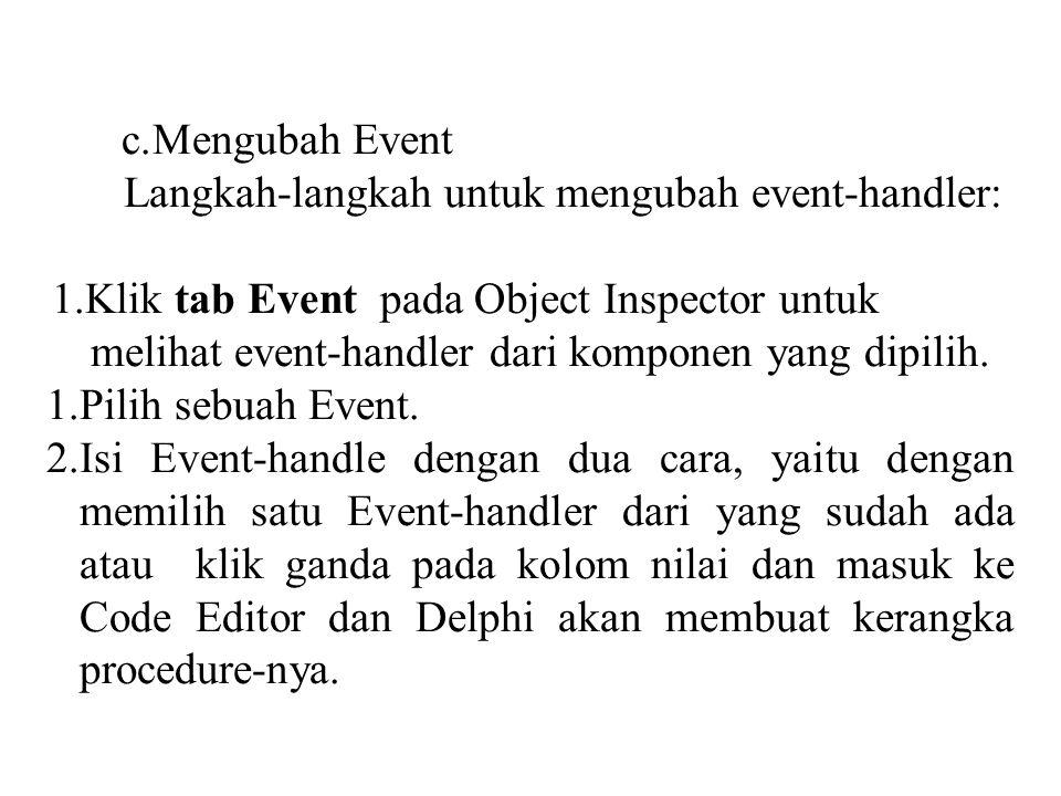 c.Mengubah Event Langkah-langkah untuk mengubah event-handler: 1.Klik tab Event pada Object Inspector untuk melihat event-handler dari komponen yang dipilih.