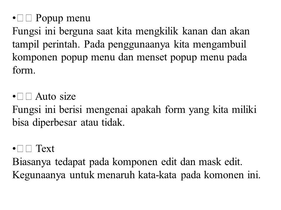 Popup menu Fungsi ini berguna saat kita mengkilik kanan dan akan tampil perintah. Pada penggunaanya kita mengambuil komponen popup menu dan menset pop