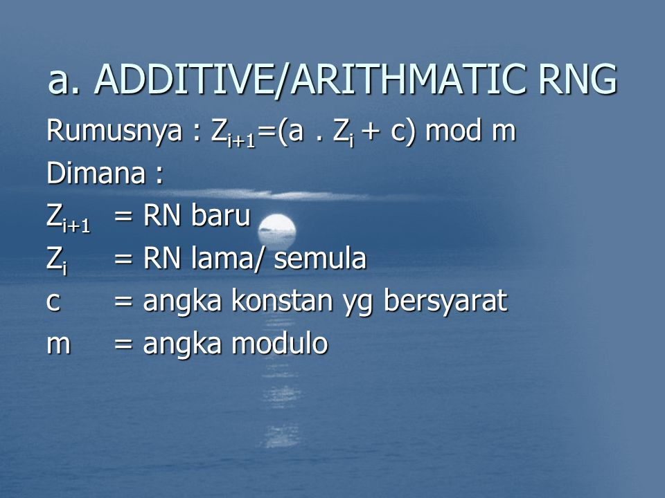 a. ADDITIVE/ARITHMATIC RNG Rumusnya : Z i+1 =(a.