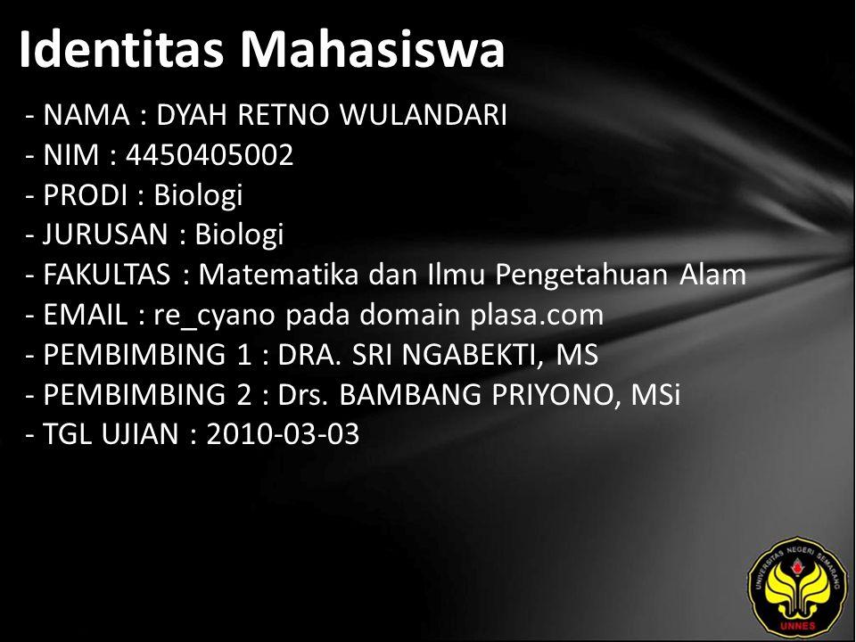 Identitas Mahasiswa - NAMA : DYAH RETNO WULANDARI - NIM : 4450405002 - PRODI : Biologi - JURUSAN : Biologi - FAKULTAS : Matematika dan Ilmu Pengetahua