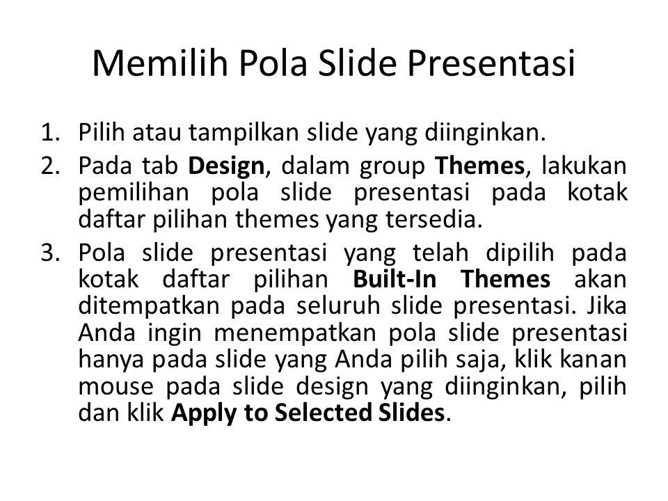 Memilih Pola Slide Presentasi 1.Pilih atau tampilkan slide yang diinginkan.