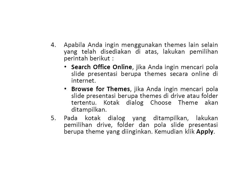 4.Apabila Anda ingin menggunakan themes lain selain yang telah disediakan di atas, lakukan pemilihan perintah berikut : Search Office Online, jika Anda ingin mencari pola slide presentasi berupa themes secara online di internet.