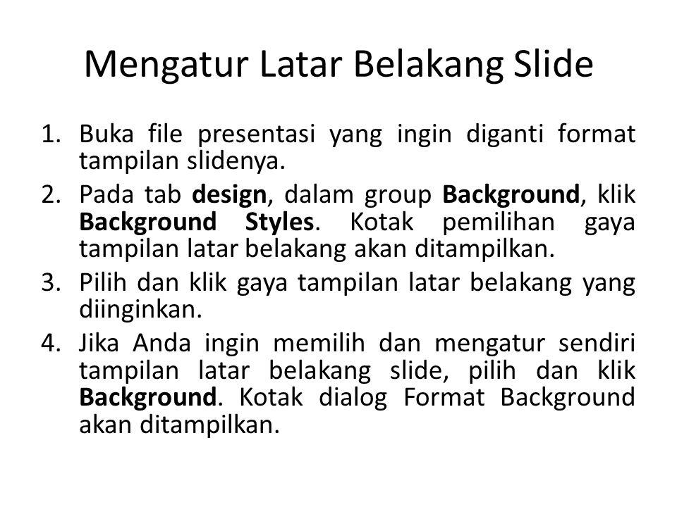 Mengatur Latar Belakang Slide 1.Buka file presentasi yang ingin diganti format tampilan slidenya.