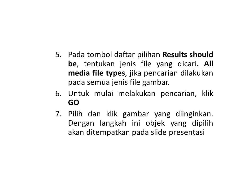 5.Pada tombol daftar pilihan Results should be, tentukan jenis file yang dicari.