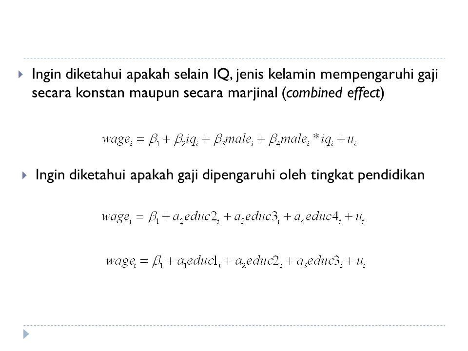  Ingin diketahui apakah selain IQ, jenis kelamin mempengaruhi gaji secara konstan maupun secara marjinal (combined effect)  Ingin diketahui apakah gaji dipengaruhi oleh tingkat pendidikan