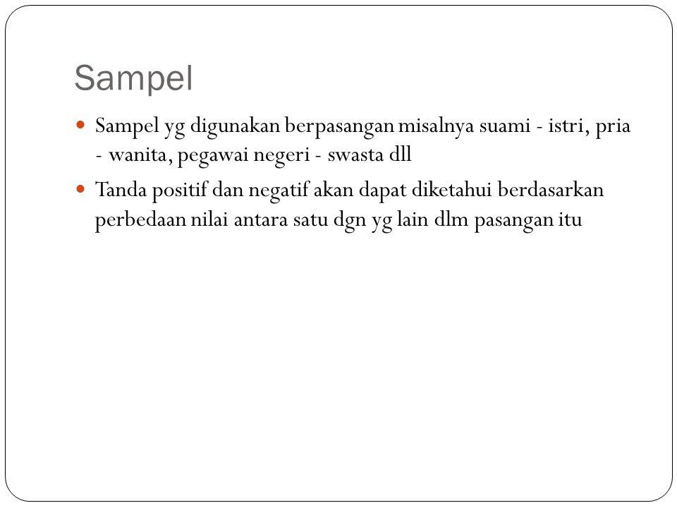 Sampel Sampel yg digunakan berpasangan misalnya suami - istri, pria - wanita, pegawai negeri - swasta dll Tanda positif dan negatif akan dapat diketah