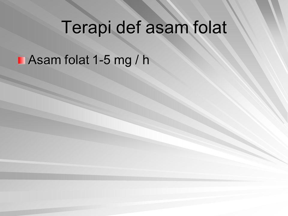 Terapi def asam folat Asam folat 1-5 mg / h
