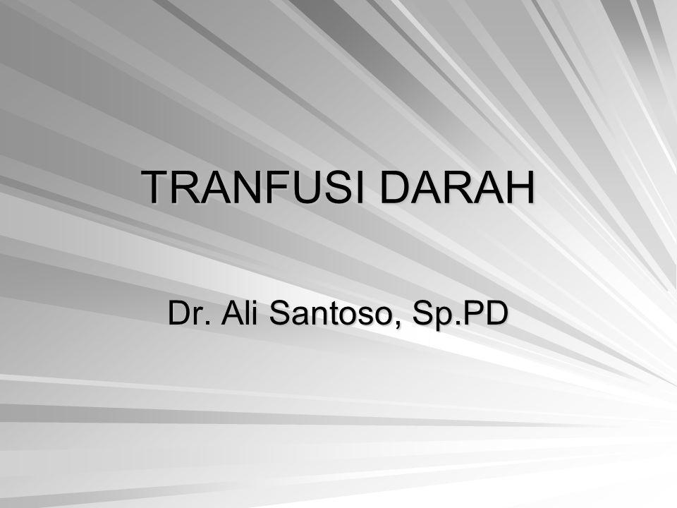 TRANFUSI DARAH Dr. Ali Santoso, Sp.PD