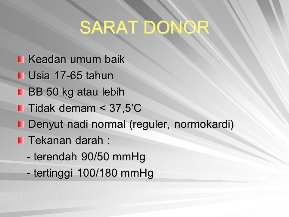 SARAT DONOR Keadan umum baik Usia 17-65 tahun BB 50 kg atau lebih Tidak demam < 37,5'C Denyut nadi normal (reguler, normokardi) Tekanan darah : - tere