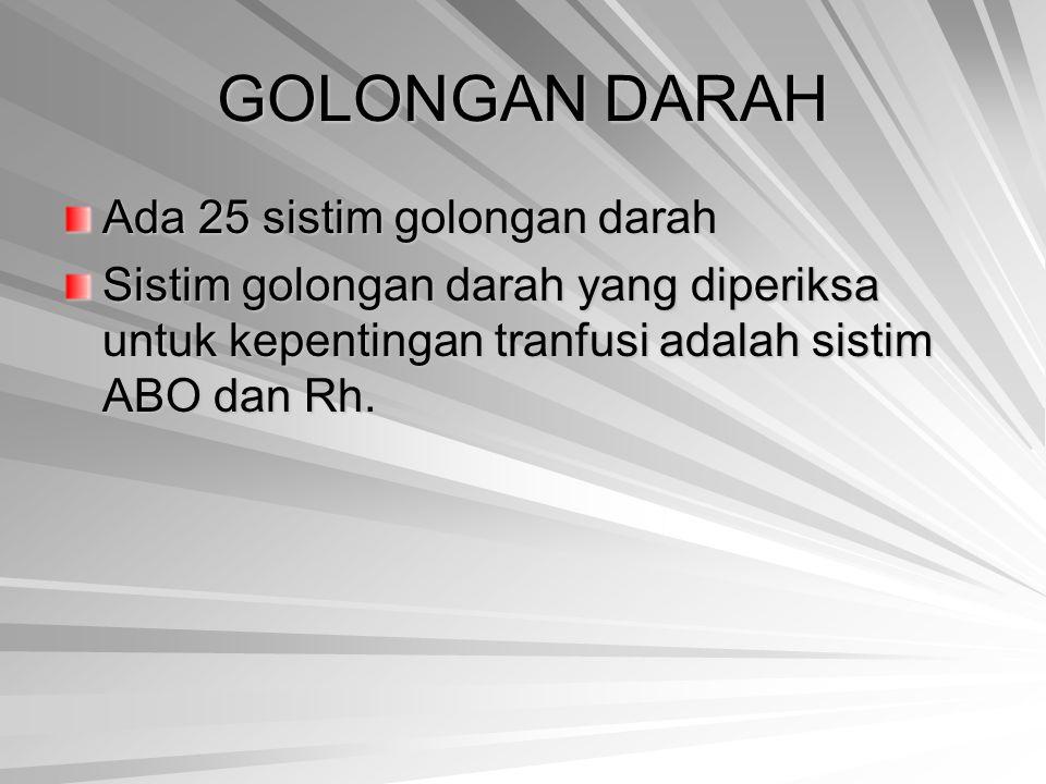 GOLONGAN DARAH Ada 25 sistim golongan darah Sistim golongan darah yang diperiksa untuk kepentingan tranfusi adalah sistim ABO dan Rh.
