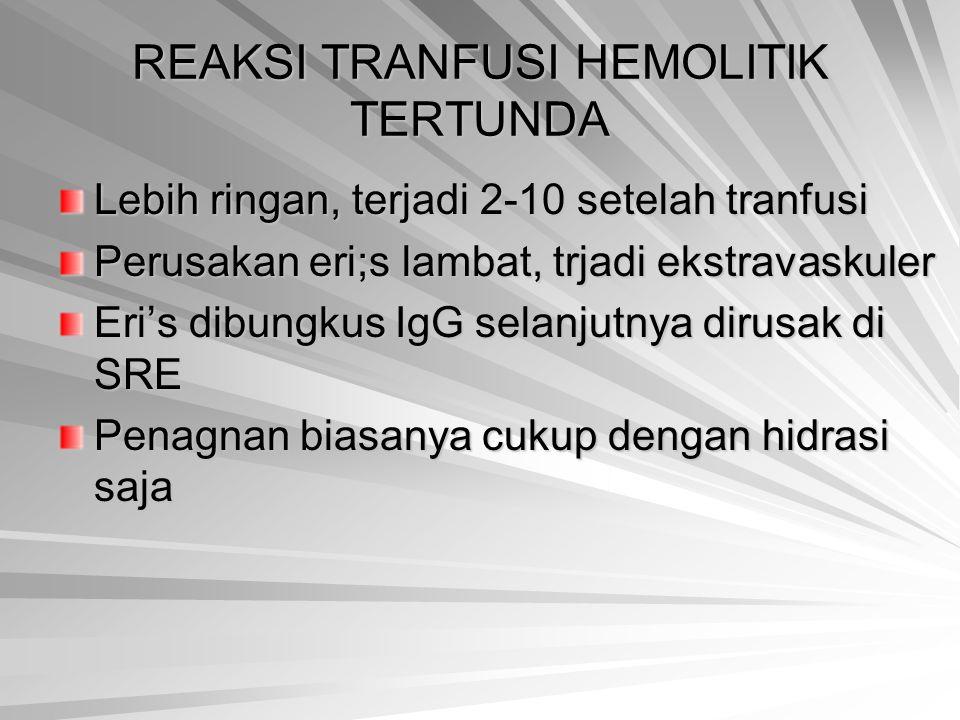 REAKSI TRANFUSI HEMOLITIK TERTUNDA Lebih ringan, terjadi 2-10 setelah tranfusi Perusakan eri;s lambat, trjadi ekstravaskuler Eri's dibungkus IgG selan