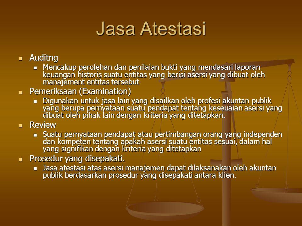 Definisi Jasa Auditing, Atestasi dan Assurance Jasa atestasi terjadi ketika praktisi ditugaskan untuk menerbitkan atau telah menerbitkan laporan atas