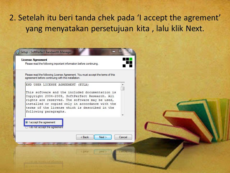 2. Setelah itu beri tanda chek pada 'I accept the agrement' yang menyatakan persetujuan kita, lalu klik Next.