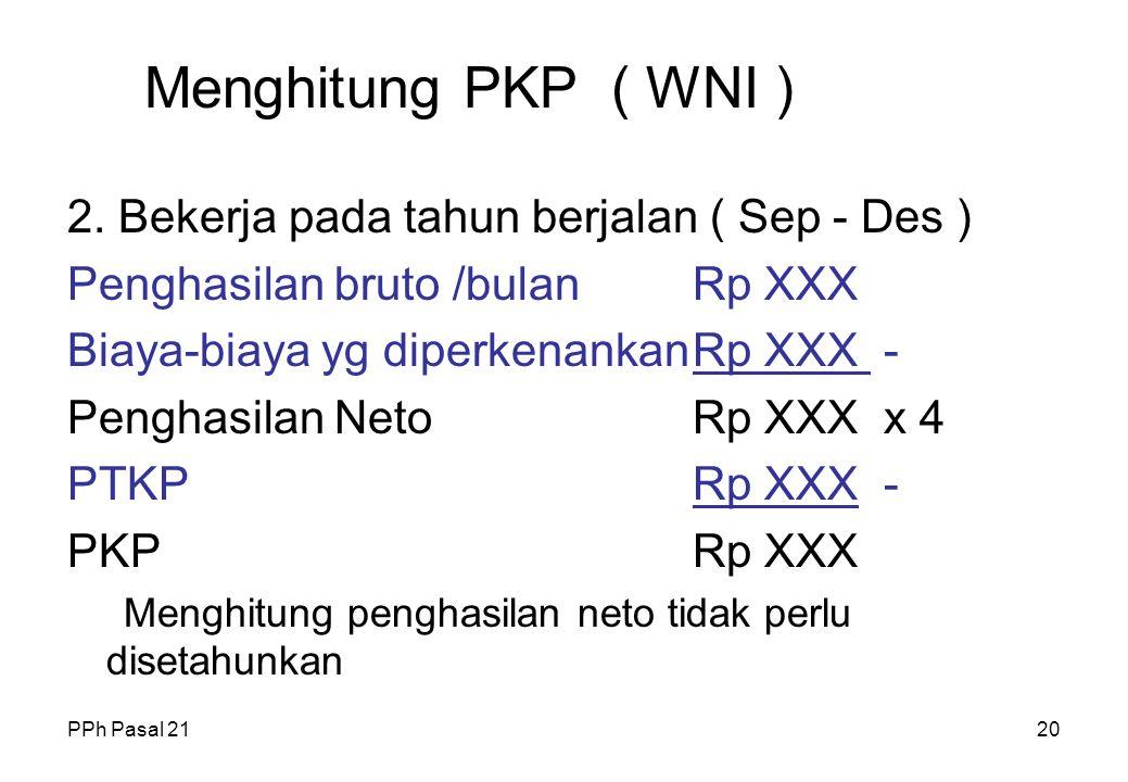 PPh Pasal 2119 Menghitung PKP ( WNI ) 1. Bekerja sejak awal tahun ( Jan - Des ) Penghasilan bruto /bulanRp XXX Biaya-biaya yg diperkenankanRp XXX - Pe