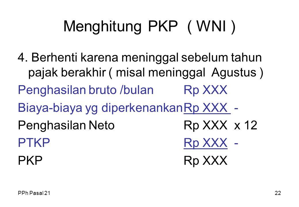 PPh Pasal 2121 Menghitung PKP ( WNI ) 3. Berhenti bekerja karena Pensiun Perhitungan sama dengan poin 2