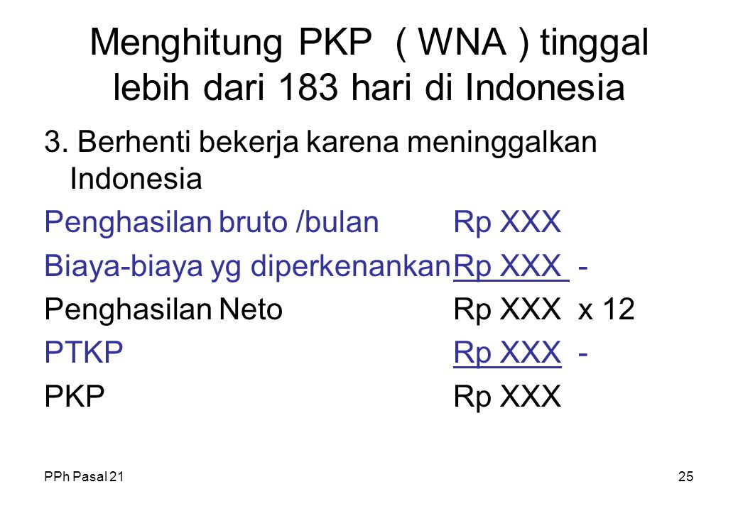 PPh Pasal 2124 Menghitung PKP ( WNA ) tinggal lebih dari 183 hari di Indonesia 2. Bekerja tidak setahun penuh ( Sep-Des ) Penghasilan bruto /bulanRp X