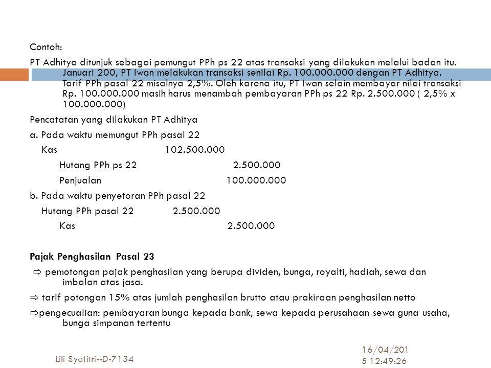 16/04/2015 12:51:08 Lili Syafitri--D-7134 17 Contoh: PT Adhitya ditunjuk sebagai pemungut PPh ps 22 atas transaksi yang dilakukan melalui badan itu.