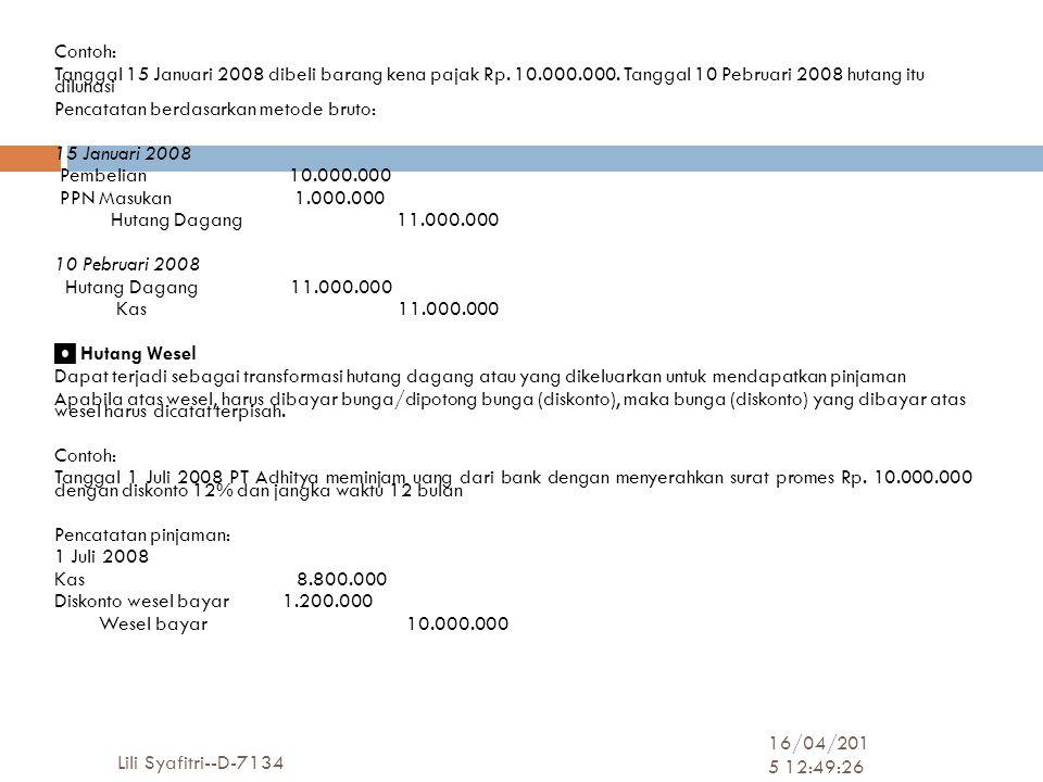 16/04/2015 12:51:08 Lili Syafitri--D-7134 8 Contoh: Tanggal 15 Januari 2008 dibeli barang kena pajak Rp.