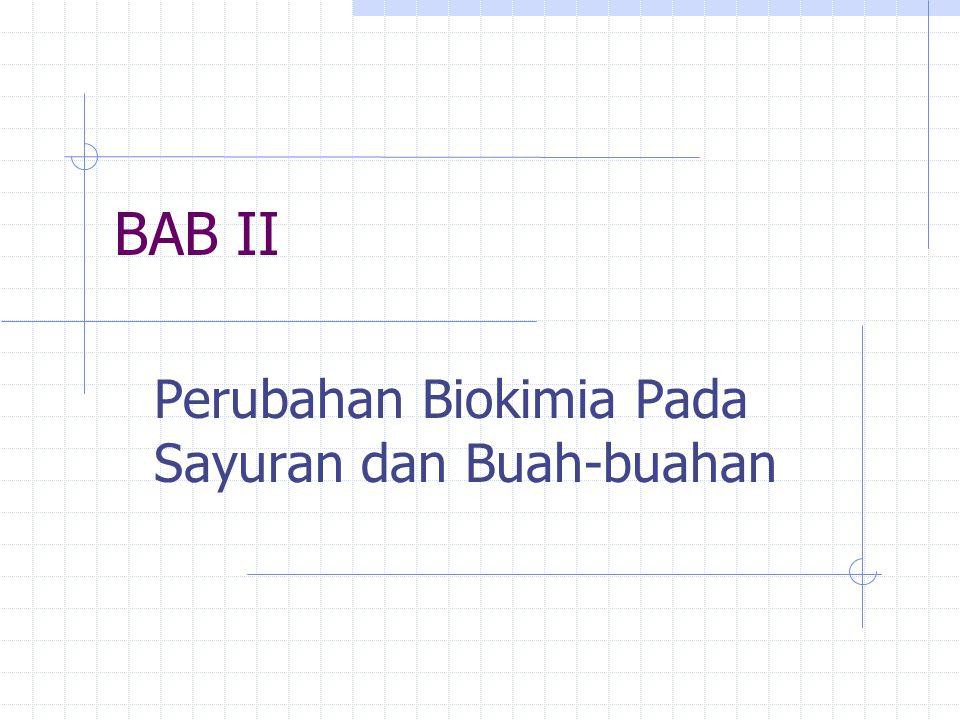 BAB II Perubahan Biokimia Pada Sayuran dan Buah-buahan