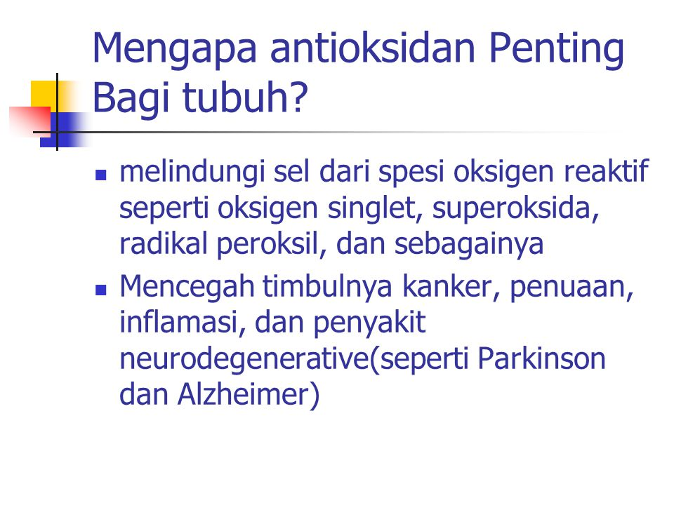 Mengapa antioksidan Penting Bagi tubuh? melindungi sel dari spesi oksigen reaktif seperti oksigen singlet, superoksida, radikal peroksil, dan sebagain