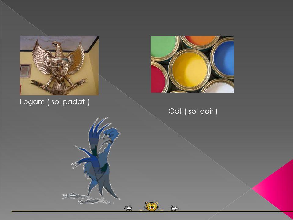 Logam ( sol padat ) Cat ( sol cair )