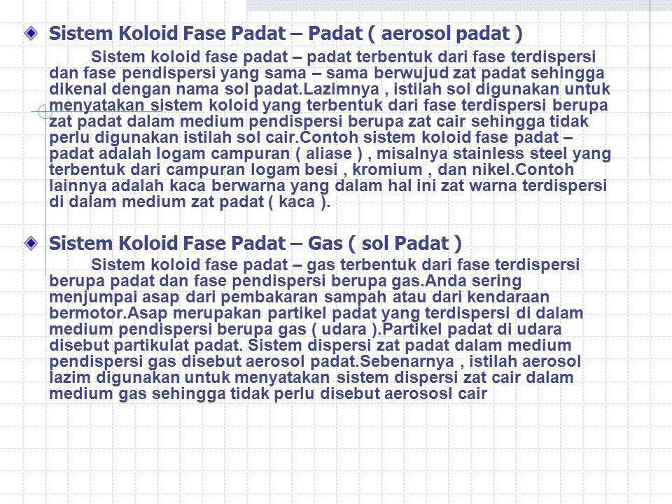 Sistem Koloid Fase Padat – Padat ( aerosol padat ) Sistem koloid fase padat – padat terbentuk dari fase terdispersi dan fase pendispersi yang sama – s