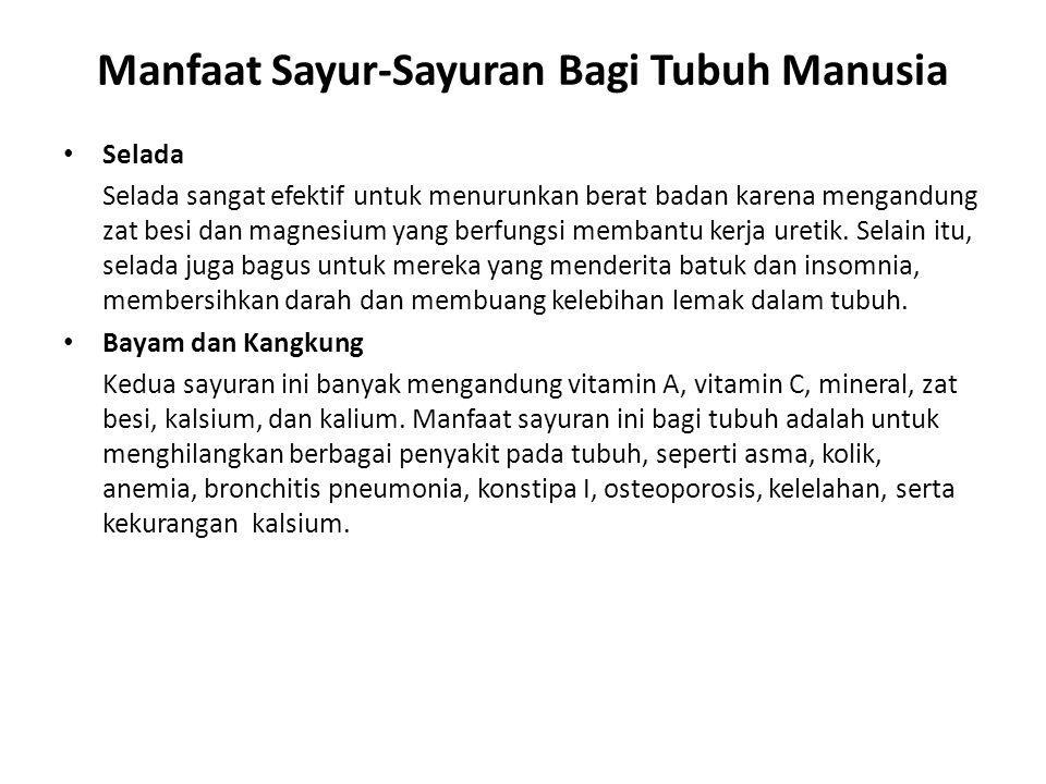 Manfaat Sayur-Sayuran Bagi Tubuh Manusia Selada Selada sangat efektif untuk menurunkan berat badan karena mengandung zat besi dan magnesium yang berfungsi membantu kerja uretik.