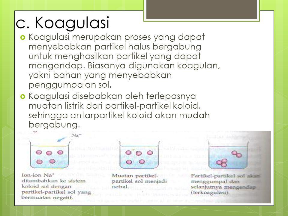 c. Koagulasi  Koagulasi merupakan proses yang dapat menyebabkan partikel halus bergabung untuk menghasilkan partikel yang dapat mengendap. Biasanya d